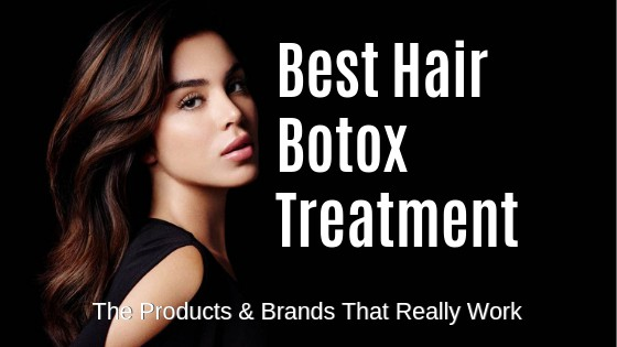 Best Hair Botox Treatment The Products & Brands That Really Work